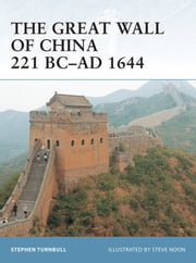 The Great Wall of China 221 BC–AD 1644 ebook by Dr Stephen Turnbull,Mr Steve Noon