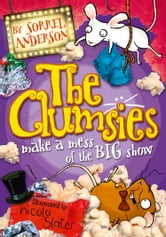 The Clumsies make a Mess of the Big Show (The Clumsies, Book 3) ebook by Sorrel Anderson