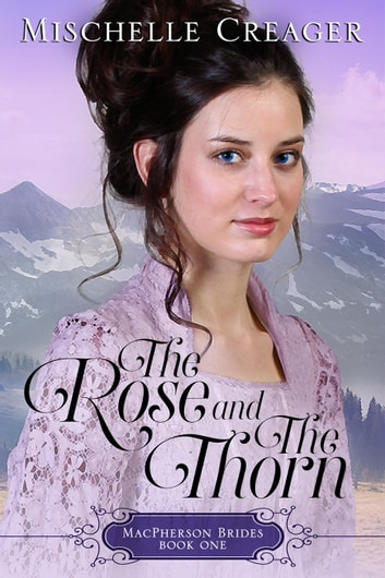 The Rose and The Thorn - MacPherson Brides, #1 ebook by Mischelle Creager