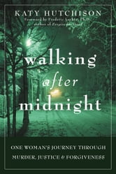 Walking After Midnight - One Woman's Journey Through Murder, Justice, and Forgiveness ebook by Katy Hutchison