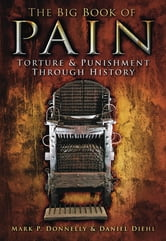 The Big Book of Pain - Torture & Punishment through History ebook by Mark P Donnelly,Daniel Diehl