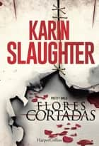 Flores cortadas ebook by Karin Slaughter