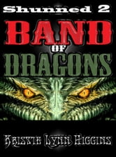Shunned #2 Band Of Dragons-2012 Edition (fantasy sword magic dragon series) ebook by Kristie Lynn Higgins