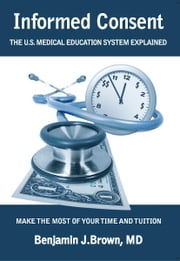 Informed Consent - The U.S. Medical Education System Explained ebook by Benjamin J. Brown, M.D.