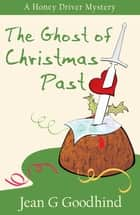 The Ghost of Christmas Past - A Honey Driver Murder Mystery ebook by Jean G. Goodhind