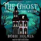 The Ghost and the Mystery Writer audiobook by Bobbi Holmes, Anna J. McIntyre