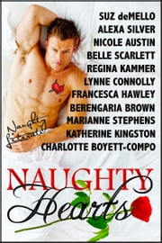 Naughty Hearts - Eleven Naughty Romance Stories ebook by Charlotte Boyett-Compo,Suz deMello,Marianne Stephens,Katherine Kingston,Alexa Silver,Nicole Austin,Berengaria Brown,Belle Scarlett,Regina Kammer,Lynne Connolly,Francesca Hawley