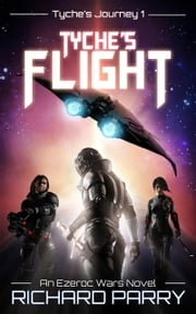 Tyche's Flight - A Space Opera Adventure Science Fiction Epic ebook by Richard Parry