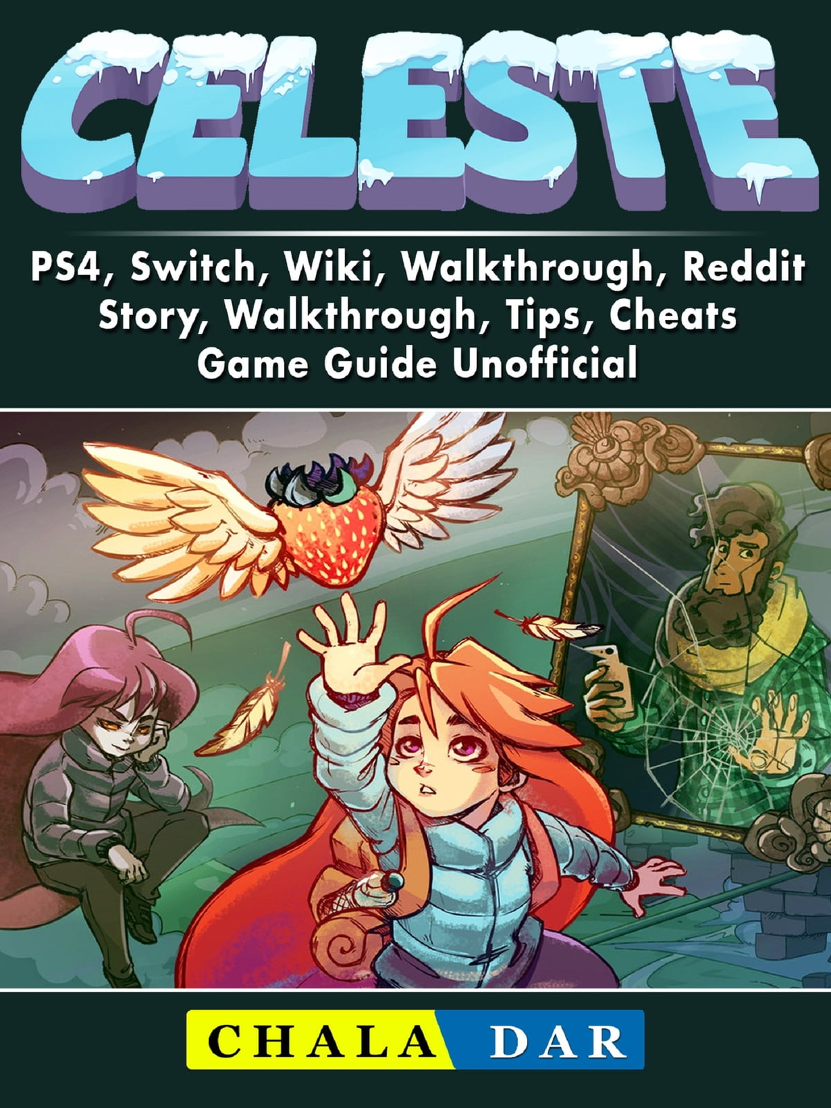 Celeste, PS4, Switch, Wiki, Walkthrough, Reddit, Story, Walkthrough, Tips,  Cheats, Game Guide Unofficial ebooks by Chala Dar - Rakuten Kobo