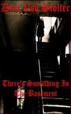 There's Something in the Basement ebook by Drac Von Stoller