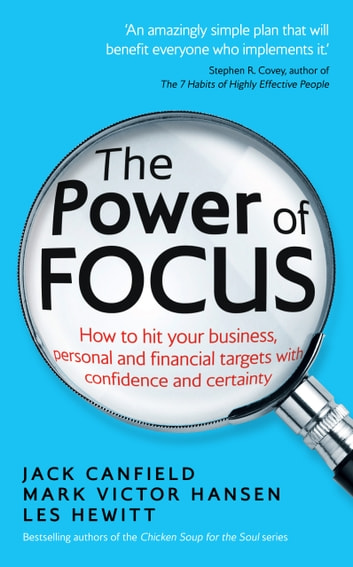 The Power of Focus - How to Hit Your Business, Personal and Financial Targets with Confidence and Certainty ebook by Jack Canfield,Mark Victor Hansen