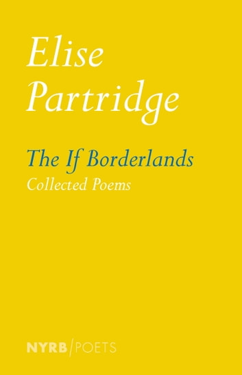 The If Borderlands - Collected Poems ebook by Elise Partridge