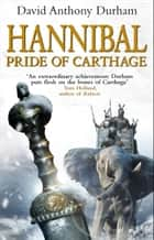 Hannibal - Pride Of Carthage ebook by David Anthony Durham