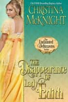 The Disappearance of Lady Edith ebook by Christina McKnight