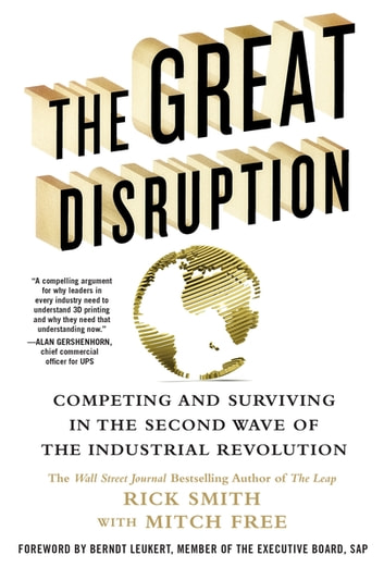 The Great Disruption - Competing and Surviving in the Second Wave of the Industrial Revolution ebook by Mitch Free,Rick Smith