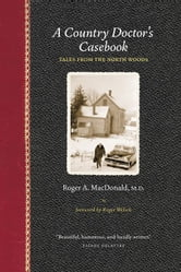 A Country Doctor's Casebook: Tales From The North Woods ebook by Roger MacDonald, M.D.