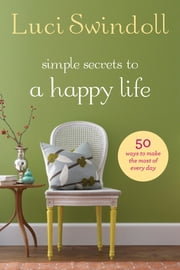 Simple Secrets to a Happy Life ebook by Luci Swindoll