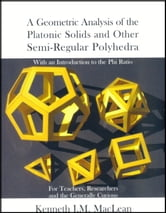 A Geometric Analysis of the Platonic Solids and other Semi-regular Polyhedra ebook by Kenneth MacLean