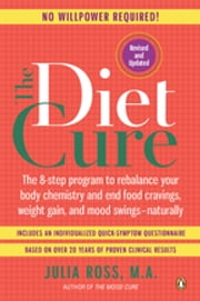 The Diet Cure - The 8-Step Program to Rebalance Your Body Chemistry and End Food Cravings, Weigh t Gain, and Mood Swings--Naturally ebook by Julia Ross