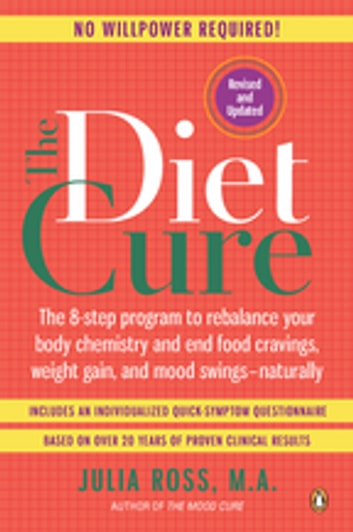 The Diet Cure - The 8-Step Program to Rebalance Your Body Chemistry and End Food Cravings, Weight Gain, and Mood Swings--Naturally ebook by Julia Ross