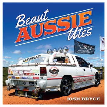Beaut Aussie Utes ebook by Josh Bryce