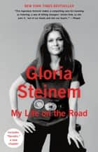 My Life on the Road ebook by Gloria Steinem