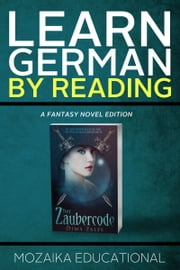 Learn German - By Reading Fantasy ebook by Mozaika Educational, Dima Zales
