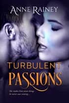 Turbulent Passions ebook by Anne Rainey