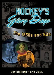 Hockey's Glory Days - The 1950s and '60s ebook by Diamond, Dan,Zweig, Eric