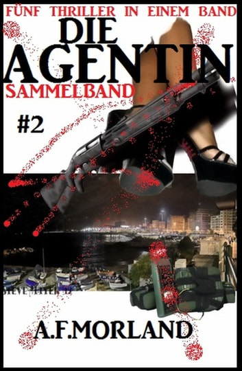 Die Agentin - Sammelband #2: Fünf Thriller in einem Band ebook by A. F. Morland
