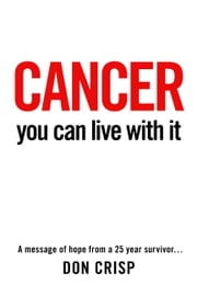 Cancer - You Can Live With It ebook by Don Crisp
