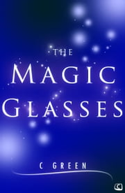 The Magic Glasses ebook by C Green