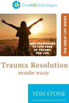 Trauma Resolution Made Easy ebook by Tom Stone