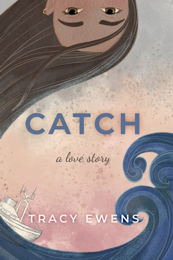 Catch - A Love Story ebook by Tracy Ewens