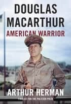Douglas MacArthur ebook by Arthur Herman