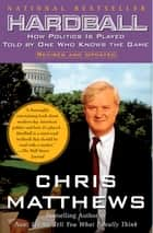 Hardball - How Politics Is Played Told By One Who Knows The Game ebook by Chris Matthews