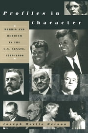 Profiles in Character: Hubris and Heroism in the U.S. Senate, 1789-1996 - Hubris and Heroism in the U.S. Senate, 1789-1996 ebook by Joseph Martin Hernon