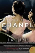 Mademoiselle Chanel - A Novel ebook by C. Gortner