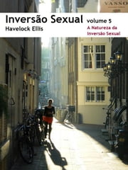 Inversão Sexual: 5. A Natureza da Inversão Sexual ebook by Havelock Ellis