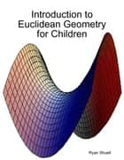 Introduction to Euclidean Geometry for Children ebook by Ryan Shuell