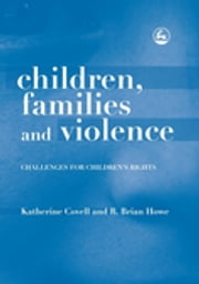 Children, Families and Violence - Challenges for Children's Rights ebook by Katherine Covell,Brian Howe