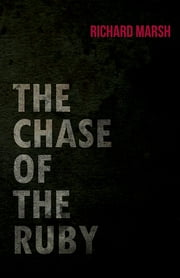 The Chase of the Ruby ebook by Richard Marsh