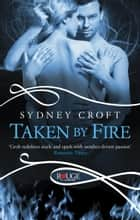 Taken by Fire: A Rouge Paranormal Romance ebook by Sydney Croft