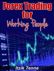 Forex Trading For Working People. ebook by Itzik Tenne