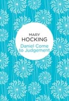 Daniel Come to Judgement ebook by Mary Hocking