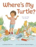 Where's My Turtle? ebook by Barbara Bottner, Brooke Boynton Hughes
