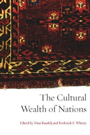 The Cultural Wealth of Nations ebook by Nina Bandelj,Frederick Wherry