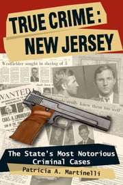 True Crime: New Jersey - The State's Most Notorious Criminal Cases ebook by Patricia A. Martinelli