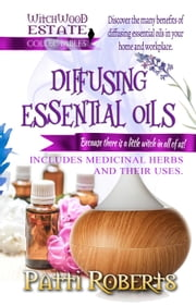 Diffusing Essential Oils - Witchwood Estate Collectables, #2 ebook by Patti Roberts