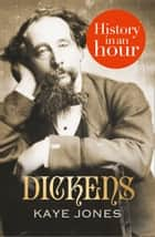 Dickens: History in an Hour eBook by Kaye Jones